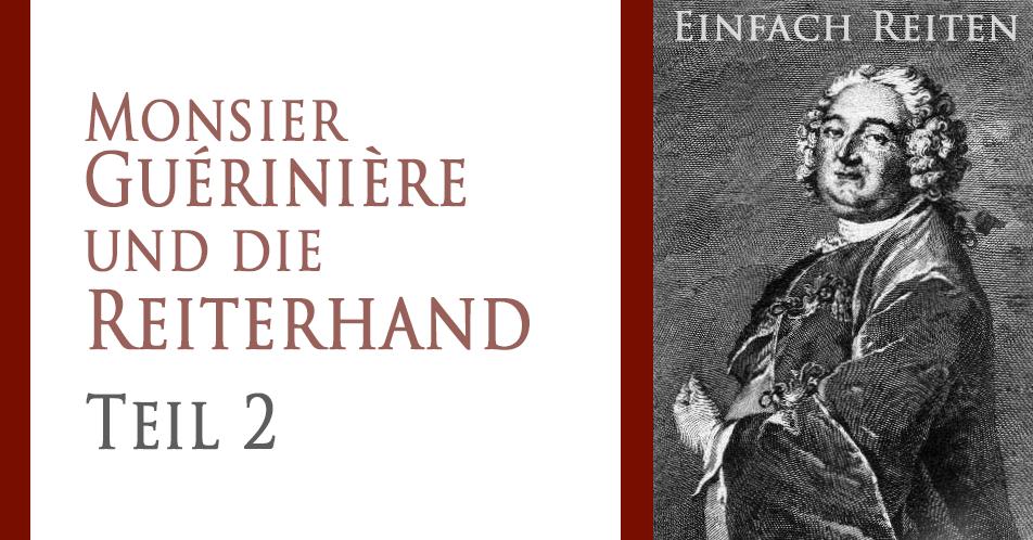 Monsier Guérinière und die Reiterhand- Teil 2